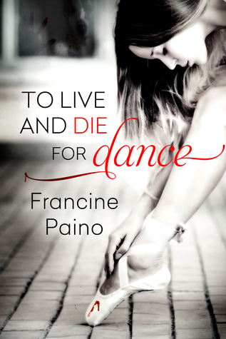 To Live and Die for Dance  by  Francine Paino