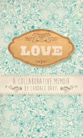 Love: A Collaborative Memoir  by  Candace Davis