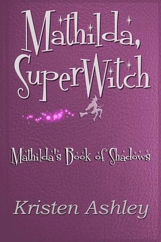 Mathilda, SuperWitch (Mathildas Book of Shadows, #1)  by  Kristen Ashley