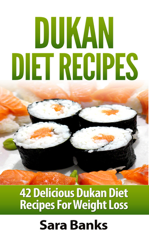 Dukan Diet Recipes 42 Delicious Dukan Diet Recipes For Weight Loss  by  Sara Banks