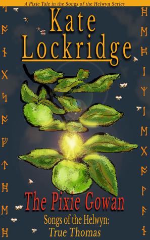 The Pixie Gowan (Songs of the Helwyn Series) Kate Lockridge
