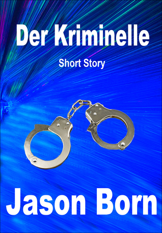 Der Kriminelle  by  Jason  Born