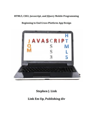 HTML5,CSS3,Javascript and JQuery Mobile Programming: Beginning to End Cross-Platform App Design Stephen Link