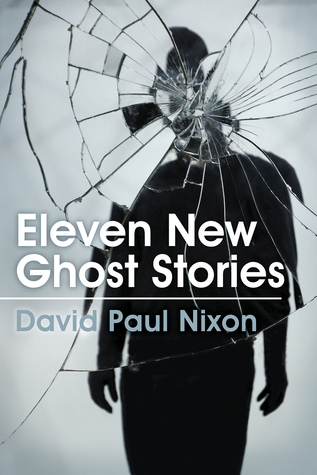 Eleven New Ghost Stories  by  David Paul Nixon