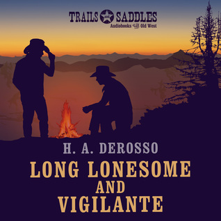 Long Lonesome and Vigilante  by  H a Derosso