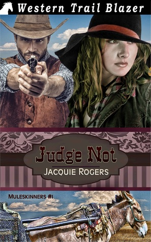 Judge Not: Muleskinners #1  by  Jacquie Rogers