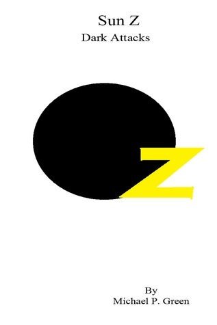 Sun Z Dark Attacks  by  Michael P. Green