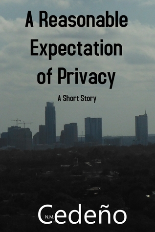 A Reasonable Expectation of Privacy  by  N. M. Cedeno