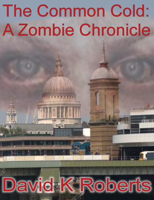 The Common Cold: A Zombie Chronicle (Book 1) David K. Roberts