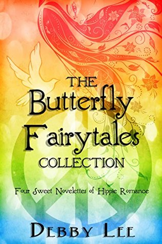 The Butterfly Fairytales Collection: Four Sweet Novelettes of Hippie Romance Debby Lee