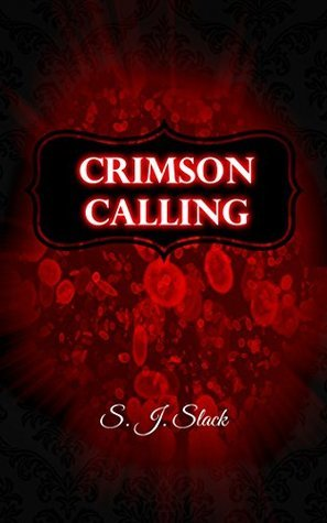 Crimson Calling (The Crimson Series #1)  by  S.J. Slack