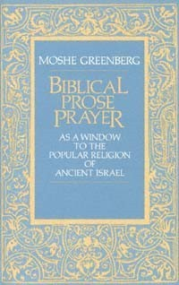 Biblical Prose Prayer: As a Window to the Popular Religion of Ancient Israel Moshe Greenberg