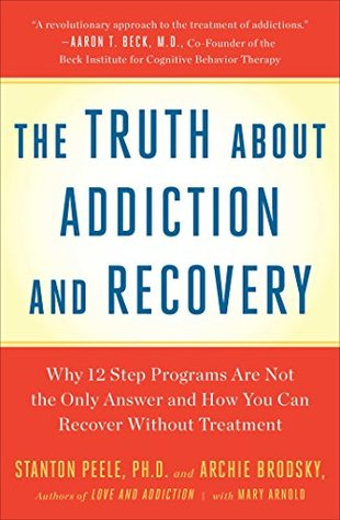 Truth About Addiction and Recovery Stanton Peele