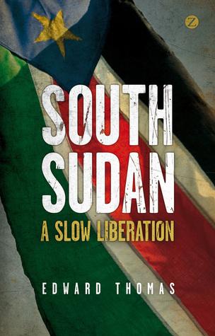 South Sudan: A Slow Liberation  by  Edward Thomas