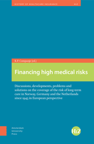 Financing High Medical Risks: Discussions, Developments, Problems and Solutions on the Coverage of the Risk of Long-Term Care in Norway, Germany and the Netherlands Since 1945 in European Perspective Karel-Peter Companje