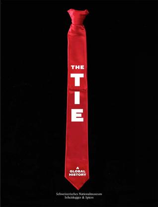 The Tie: A Global History Anna Lisa Galizia