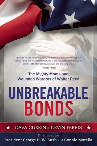 Unbreakable Bonds: The Mighty Moms and Wounded Warriors of Walter Reed Dava Guerin