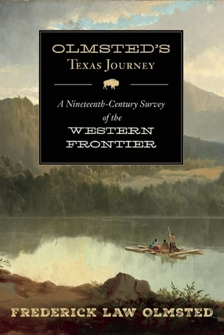 Olmsteds Texas Journey: A Nineteenth-Century Survey of the Western Frontier  by  Frederick Law Olmsted