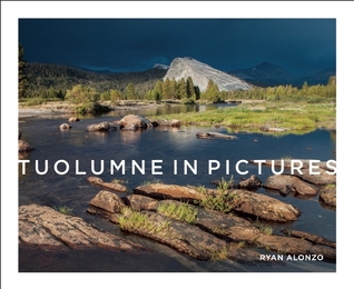 Tuolumne in Pictures Ryan Alonzo