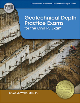Geotechnical Depth Practice Exams for the Civil PE Exam Bruce A. Wolle