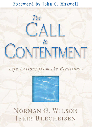 The Call to Contentment: Life Lessons from the Beatitudes  by  Norman G. Wilson