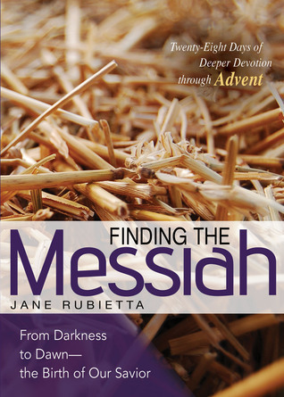 Finding the Messiah: From Darkness to Dawn--the Birth of Our Savior Jane Rubietta