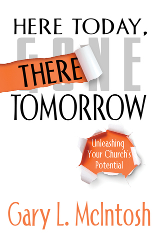 Here Today, There Tomorrow: Unleashing Your Church's Potential  by  Gary L. McIntosh