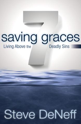 7 Saving Graces: Living Above the Deadly Sins Steve Deneff