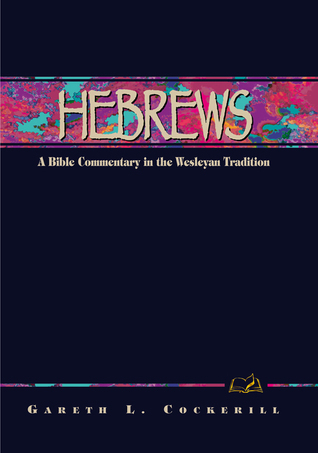 Hebrews : A Bible Commentary in the Wesleyan Tradition Gareth L. Cockerill
