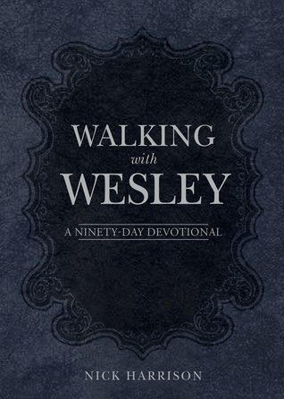 Walking with Wesley: A Ninety-Day Devotional Nick Harrison