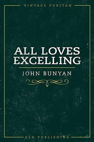 All Loves Excelling (Annotated): The Saints Knowledge of Christs Love (Vintage Puritan) John Bunyan