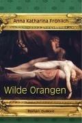 Wilde Orangen  by  Anna Katharina Fröhlich