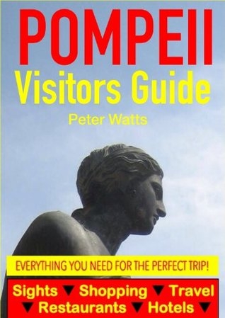 Pompeii Visitors Guide - Sightseeing, Hotel, Restaurant, Travel & Shopping Highlights Peter Watts