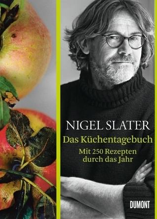 Das Küchentagebuch Nigel Slater