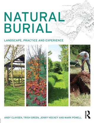 Natural Burial: Landscape, Practice and Experience Andy Clayden