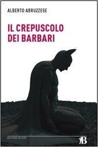 Il crepuscolo dei barbari  by  Alberto Abruzzese