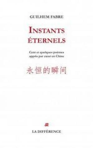 Instants éternels : Cent et quelques poèmes appris par coeur en Chine  by  Guilhem Fabre