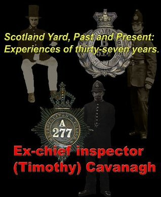 Scotland Yard, past and present: Experiences of thirty-seven years Timothy Cavanagh
