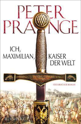 Ich, Maximilian, Kaiser der Welt Peter Prange