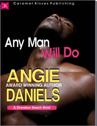Any Man Will Do  by  Angie Daniels