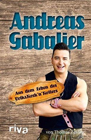 Andreas Gabalier: Aus dem Leben des VolksrocknRollers  by  Thomas Zeidler