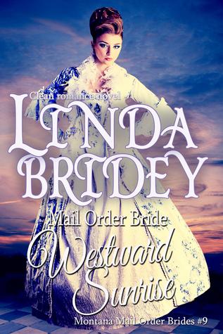 Westward Sunrise (Montana Mail Order Brides #9)  by  Linda Bridey