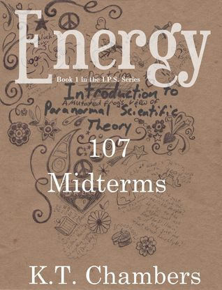 Energy: 107 - Midterms  by  K.T. Chambers