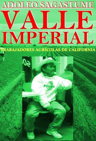 Valle Imperial: Trabajadores Agrícolas de California  by  Adolfo Sagastume