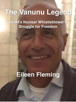 The Vanunu Legend Israel's Nuclear Whistleblower's Struggle for Freedom Eileen Fleming