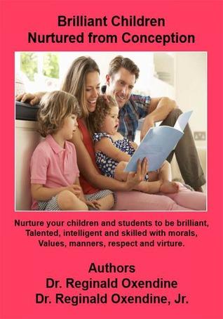 Brilliant Children Nurtured from Conception  by  Dr. Reginald Oxendine