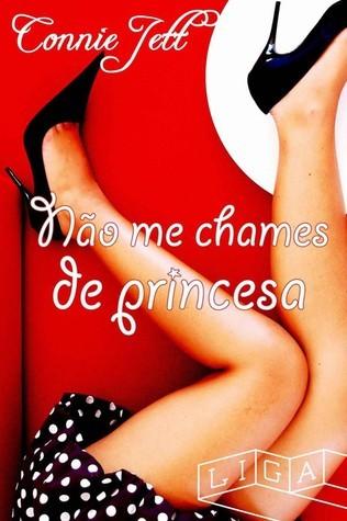 Não me chames de princesa  by  Connie Jett