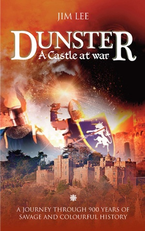 Dunster: A Castle at War Jim Lee