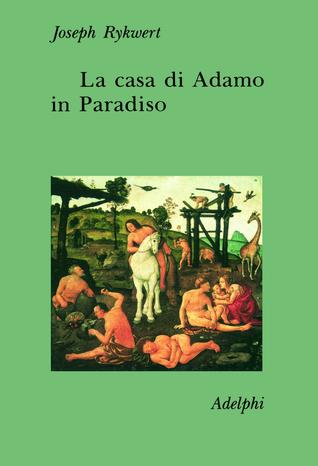 La casa di Adamo in Paradiso  by  Joseph Rykwert