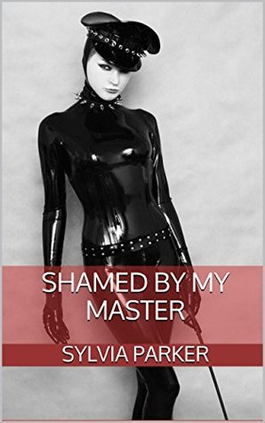 Shamed By My Master (BDSM, Bondage, Domination) (Celebrity Domination Book 1)  by  Sylvia Parker